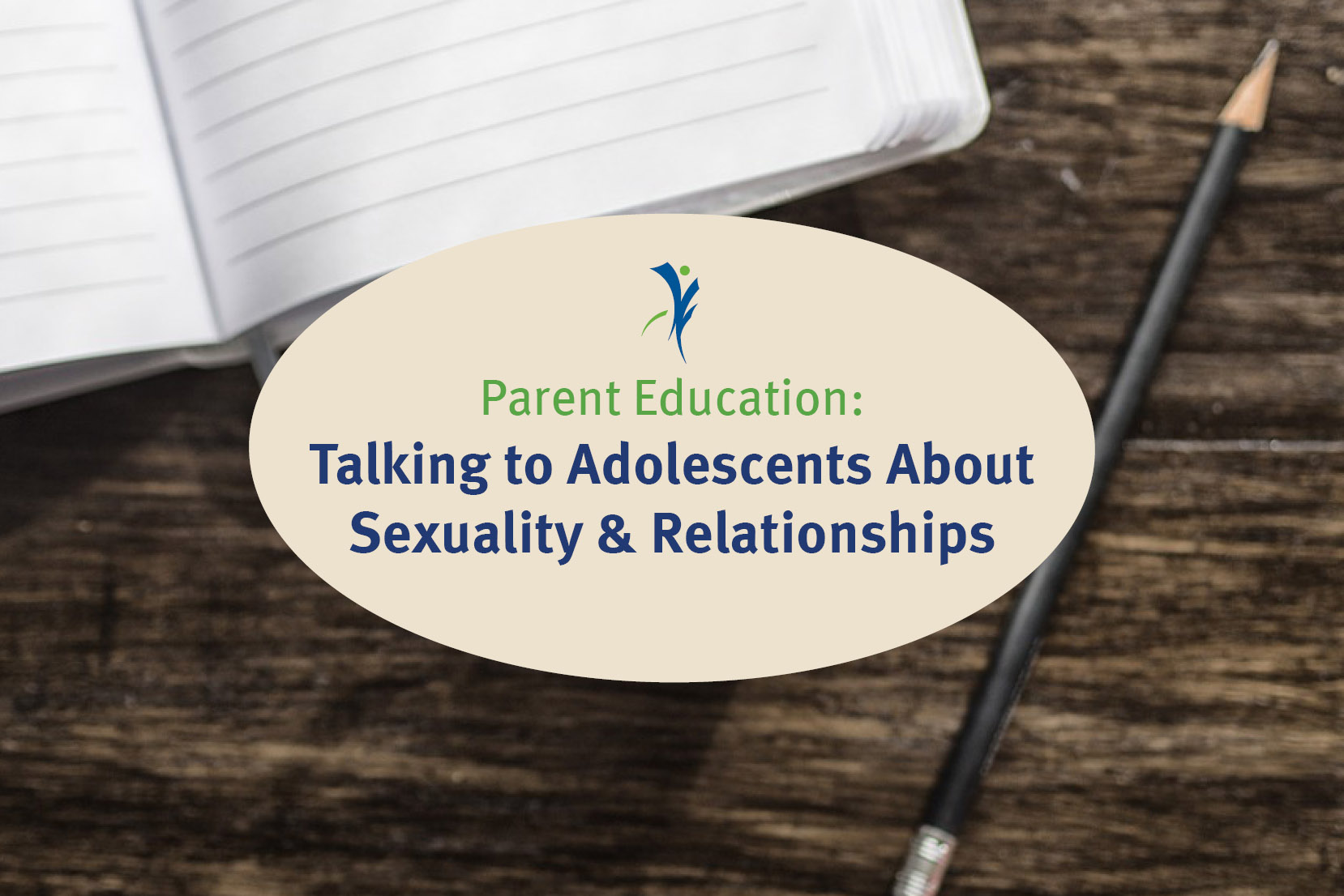 Parent Education: Talking to Adolescents about Sexuality & Relationships
